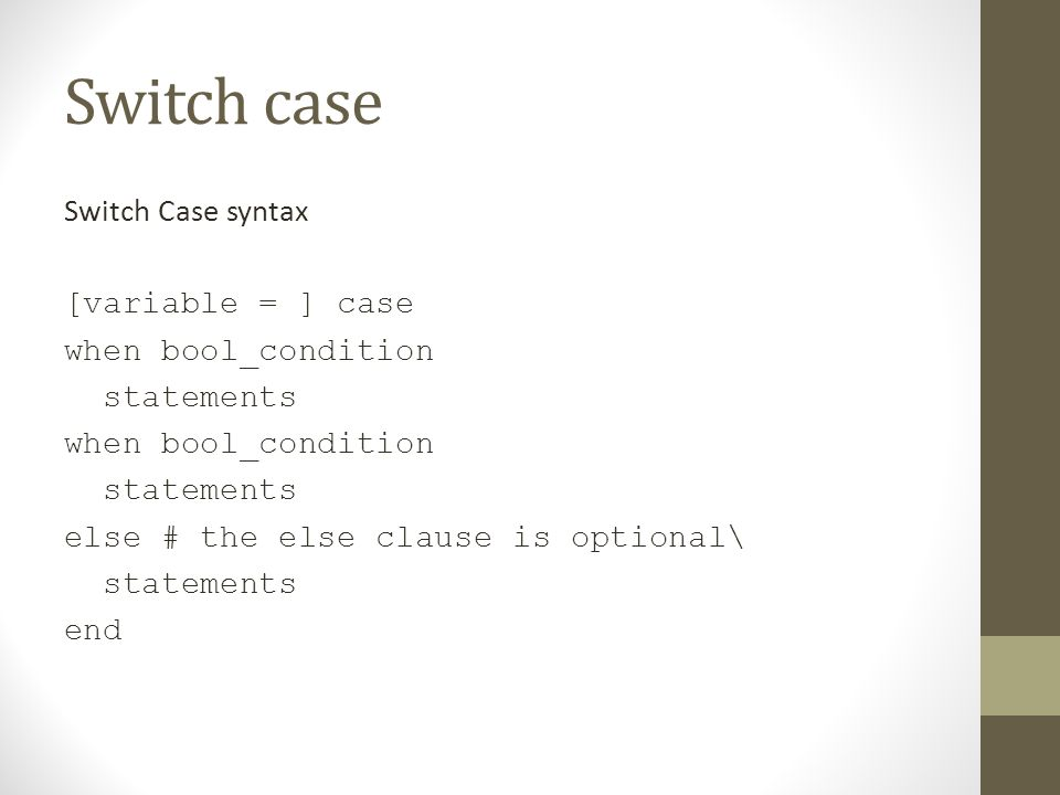Switch case Switch Case syntax [variable = ] case when bool_condition
